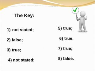 not stated; 2) false; 3) true; 4) not stated; The Key: 5) true; 6) true; 7) t