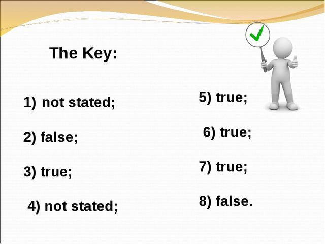 not stated; 2) false; 3) true; 4) not stated; The Key: 5) true; 6) true; 7) t...