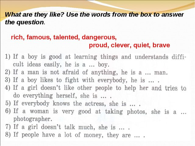 What are they like? Use the words from the box to answer the question. rich,...