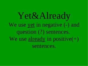 Yet&Already We use yet in negative (-) and question (?) sentences. We use alr