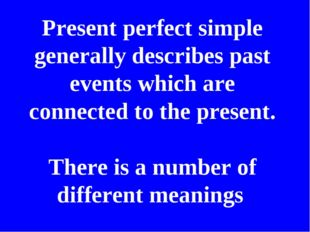 Present perfect simple generally describes past events which are connected to