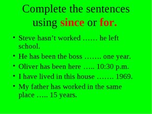 Complete the sentences using since or for. Steve hasn't worked …… he left sch