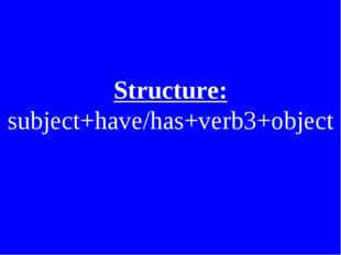 Structure: subject+have/has+verb3+object