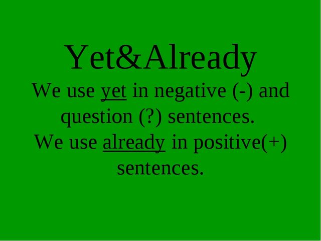 Yet&Already We use yet in negative (-) and question (?) sentences. We use alr...
