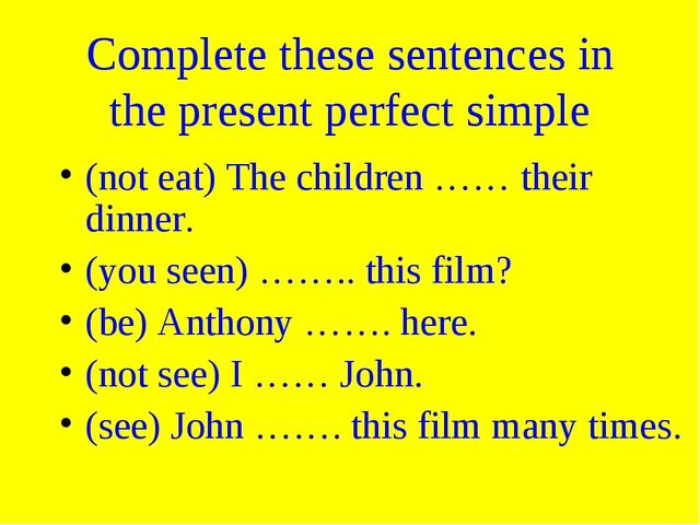 Complete these sentences in the present perfect simple (not eat) The children...