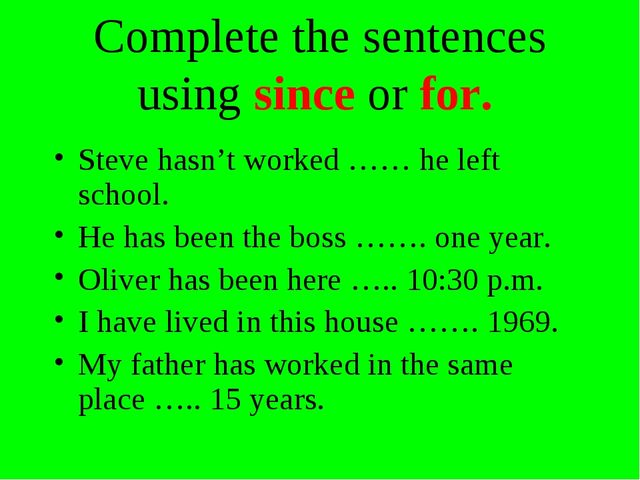 Complete the sentences using since or for. Steve hasn't worked …… he left sch...