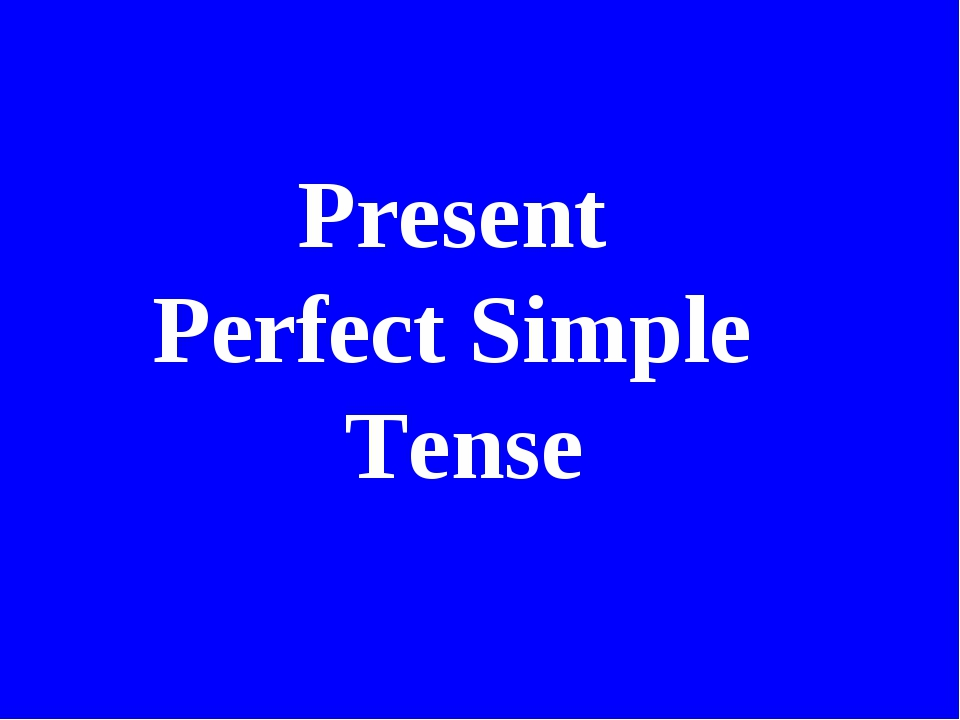 Present Perfect Simple Tense