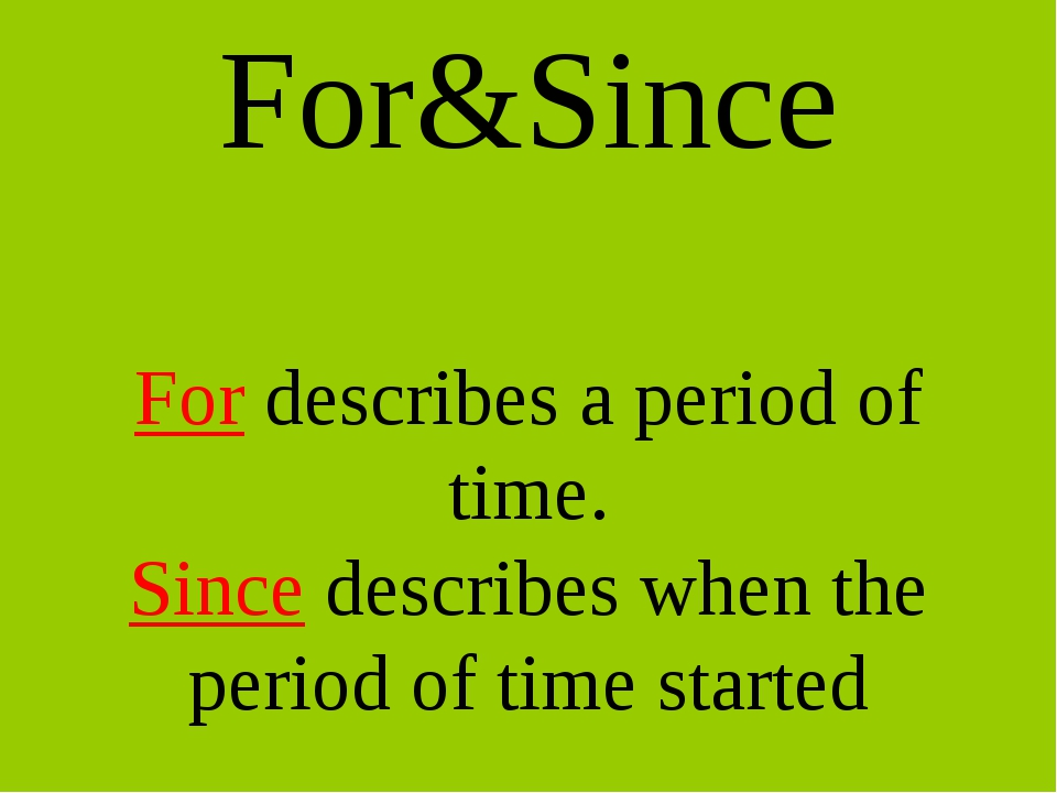 For&Since For describes a period of time. Since describes when the period of...