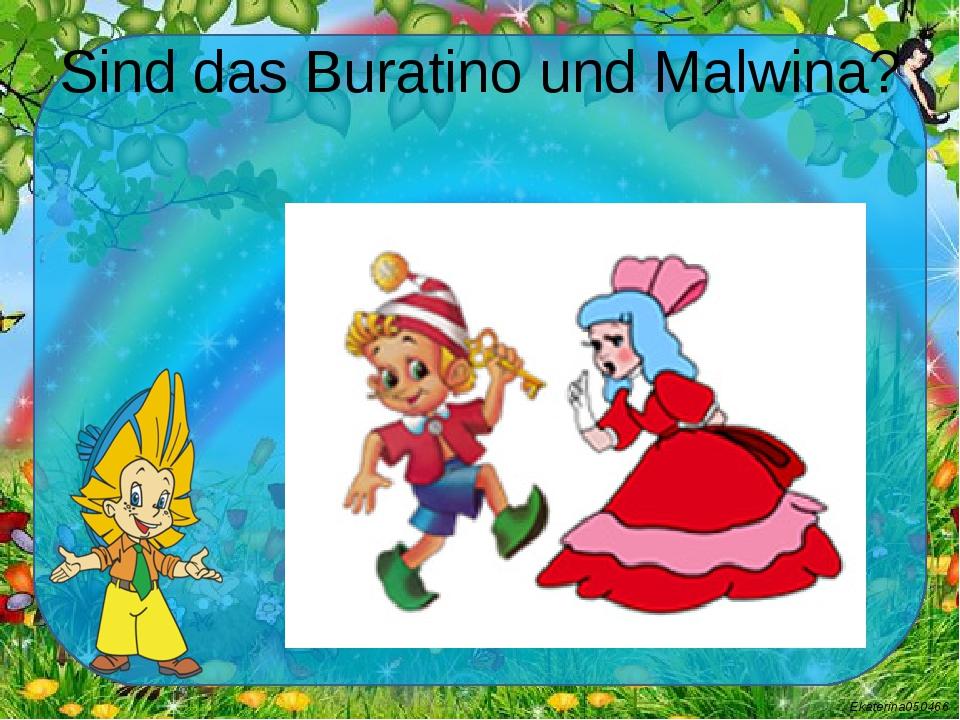 Sind das Buratino und Malwina? Ekaterina050466