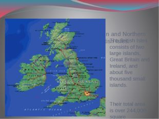 The United Kingdom of Great Britain and Northern Irelands is situated on the