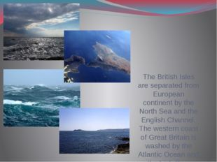 The British Isles are separated from European continent by the North Sea and