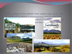 The surface of the British Isles varies very much. The north of Scotland is m