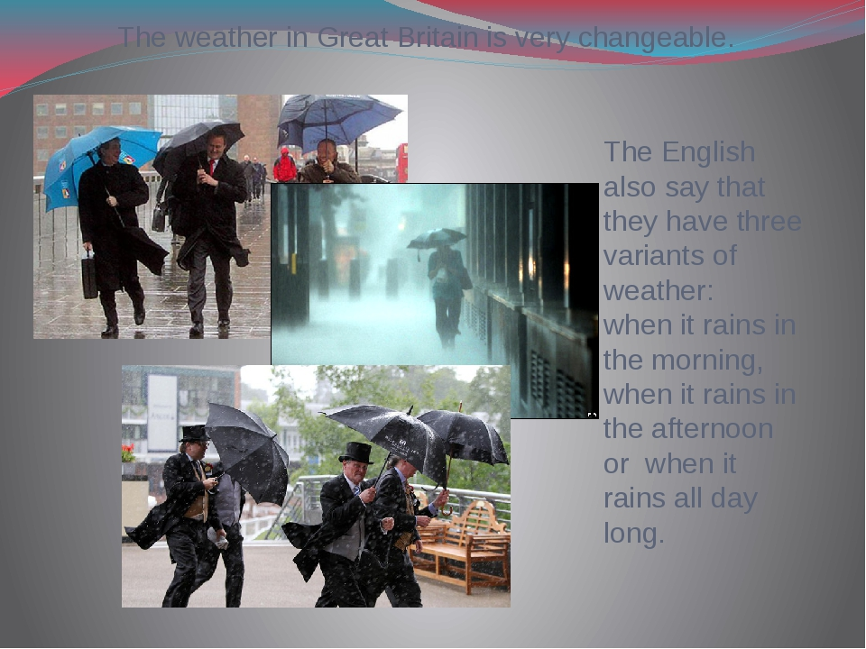 The weather in Great Britain is very changeable. The English also say that th...