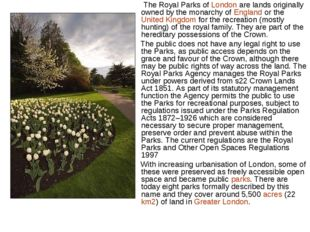 The Royal Parks of London are lands originally owned by the monarchy of Engl