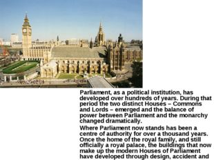 Parliament, as a political institution, has developed over hundreds of years
