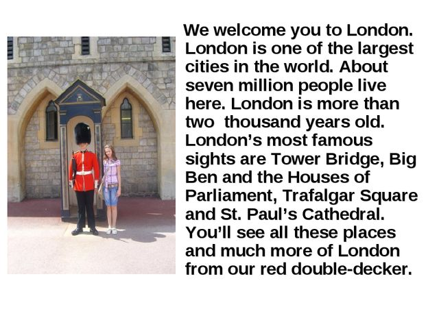 We welcome you to London. London is one of the largest cities in the world....