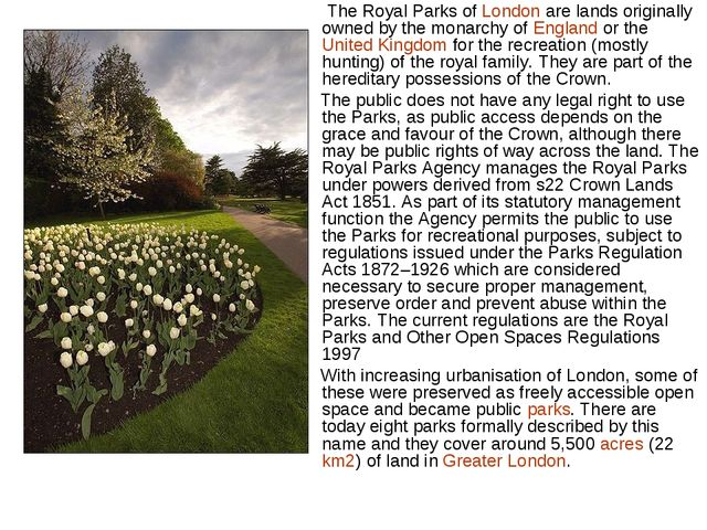 The Royal Parks of London are lands originally owned by the monarchy of Engl...