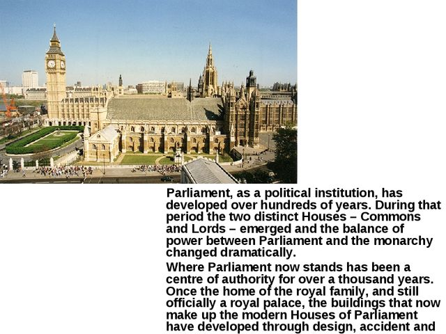 Parliament, as a political institution, has developed over hundreds of years...
