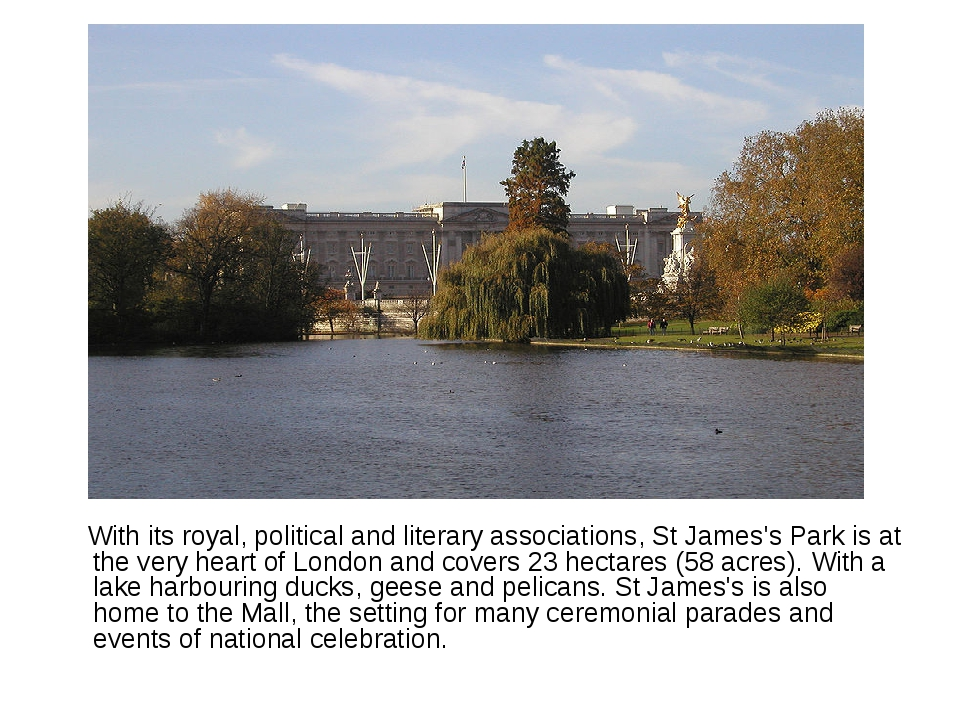With its royal, political and literary associations, St James's Park is at t...