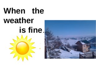 When the weather is fine…