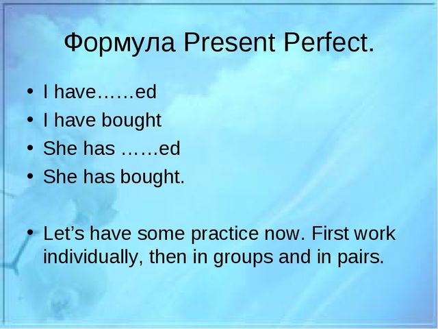 Формула Present Perfect. I have……ed I have bought She has ……ed She has bought...