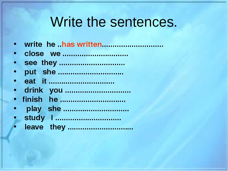 Write the sentences. write he ..has written............................. clos...