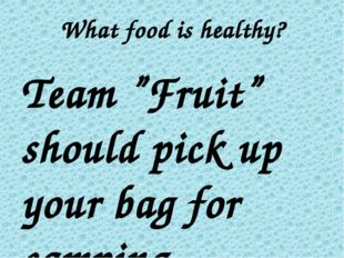 """What food is healthy? Team """"Fruit"""" should pick up your bag for camping Team """""""