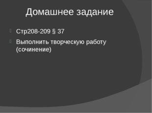 Домашнее задание Стр208-209 § 37 Выполнить творческую работу (сочинение)