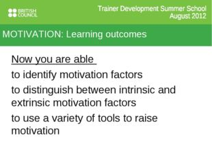 MOTIVATION: Learning outcomes Now you are able to identify motivation factors