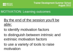 MOTIVATION: Learning outcomes By the end of the session you'll be able: to id