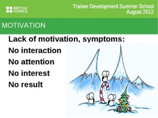 MOTIVATION Lack of motivation, symptoms: No interaction No attention No inter