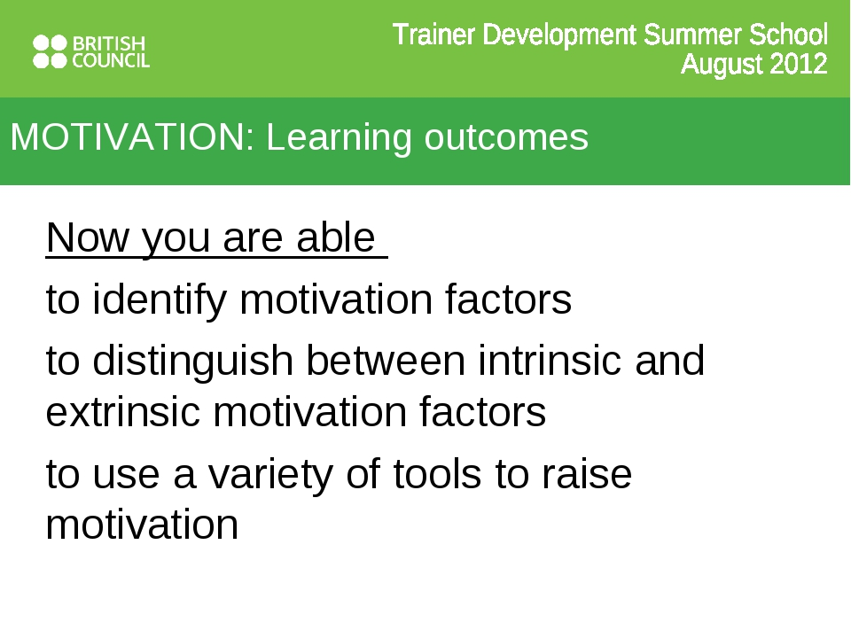 MOTIVATION: Learning outcomes Now you are able to identify motivation factors...