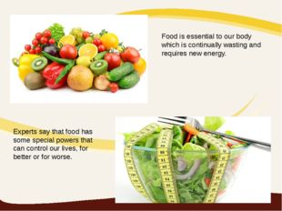 Food is essential to our body which is continually wasting and requires new e