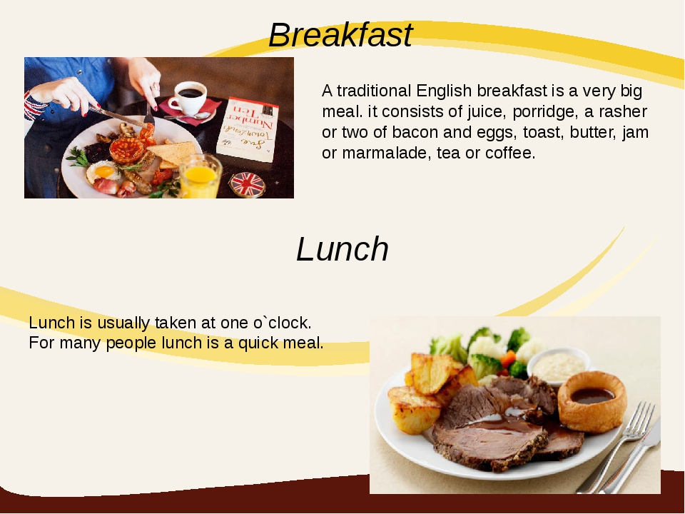 Breakfast Lunch A traditional English breakfast is a very big meal. it consis...