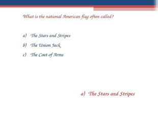What is the national American flag often called? The Stars and Stripes The Un