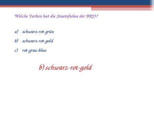 Welche Farben hat die Staatsfahne der BRD? schwarz-rot-grün schwarz-rot-gold