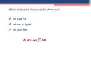 Welche Farben hat die Staatsfahne Österreichs? rot-weiß-rot schwarz-rot-gold