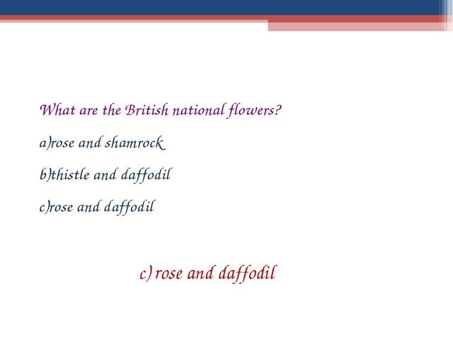 What are the British national flowers? rose and shamrock thistle and daffodil...