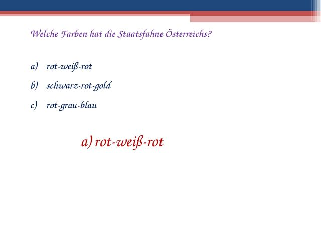 Welche Farben hat die Staatsfahne Österreichs? rot-weiß-rot schwarz-rot-gold...