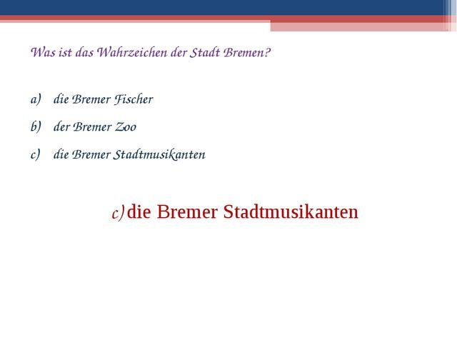 Was ist das Wahrzeichen der Stadt Bremen? die Bremer Fischer der Bremer Zoo d...