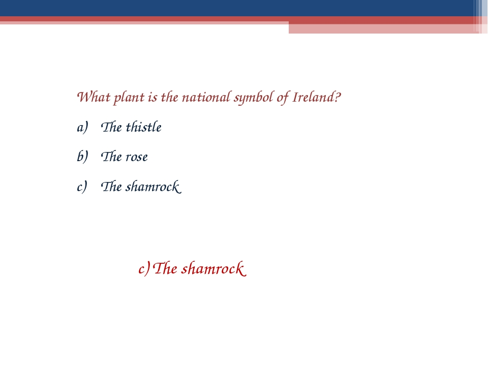 What plant is the national symbol of Ireland? The thistle The rose The shamro...