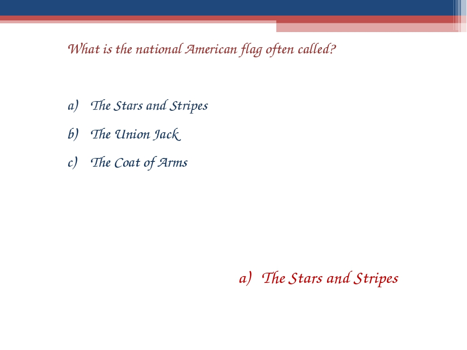 What is the national American flag often called? The Stars and Stripes The Un...