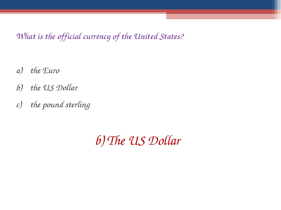 What is the official currency of the United States? the Euro the US Dollar th...