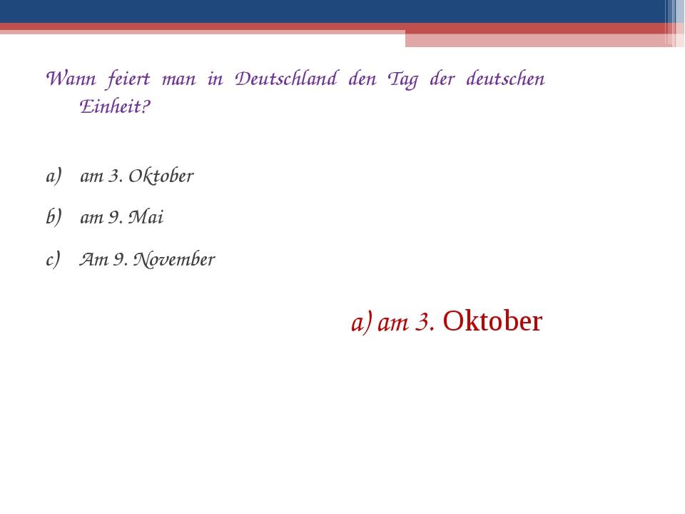 Wann feiert man in Deutschland den Tag der deutschen Einheit? am 3. Oktober a...