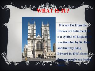 WHAT IS IT? It is not far from the Houses of Parliament. It is a symbol of E