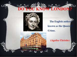 DO YOU KNOW LONDON? The English author known as the Queen of Crime. (Agatha
