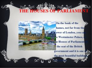 THE HOUSES OF PARLIAMENT On the bank of the Thames, not far from the Tower o