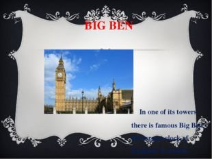 BIG BEN In one of its towers there is famous Big Ben, the largest clock of E