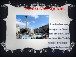 TRAFALGAR SQUARE London has many fine squares. Some of them are quiet, other