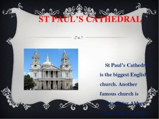 ST PAUL'S CATHEDRAL St Paul's Cathedral is the biggest English church. Anoth